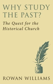 Why Study the Past?: The Quest for the Historical Church