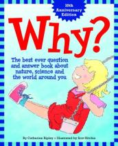 Why? The Best Ever Question and Answer Book about Nature, Science and the World Around You
