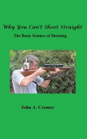 Why You Can t Shoot Straight: The Basic Science of Shooting