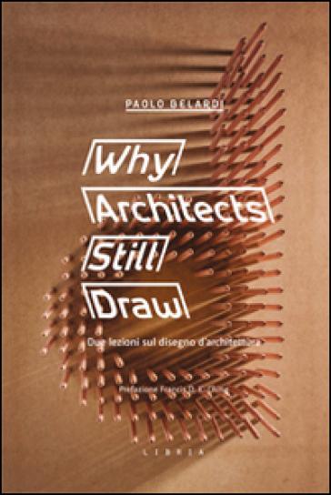 Why architects still draw. Due lezioni sul disegno d'architettura. Ediz. italiana - Paolo Belardi   Thecosgala.com