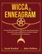 Wicca & Enneagram: Become Who You Really Are with the Sacred Road of the 9 Personality Types and Discover the Book of Spells and Witchcraft for Beginners