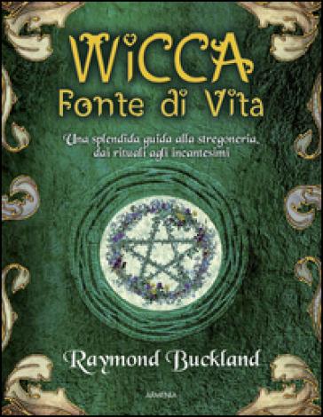 Wicca. Fonte di vita - Raymond Buckland  