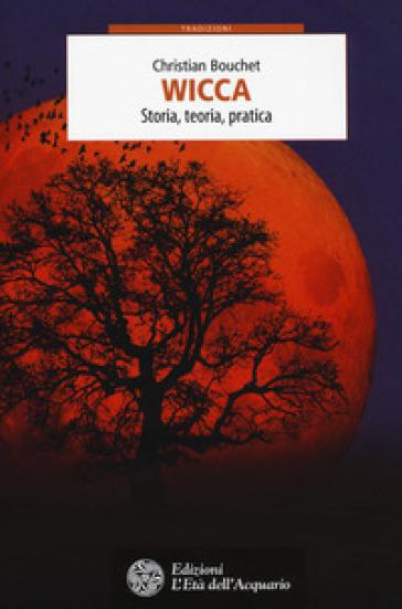 Wicca. Storia, teoria, pratica - Christian Bouchet | Thecosgala.com