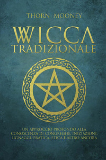 Wicca tradizionale - Thorn Mooney | Thecosgala.com