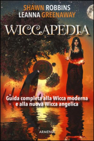 Wiccapedia. Una guida completa alla Wicca moderna e alla nuova Wicca Angelica - Shawn Robbins |