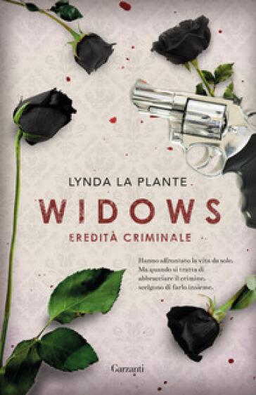 Widows. Eredità criminale - Lynda La Plante |