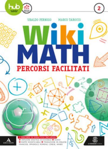 Wiki math. Percorsi facilitati. Per la Scuola media. Con e-book. Con espansione online. 2. - Ubaldo Pernigo   Rochesterscifianimecon.com