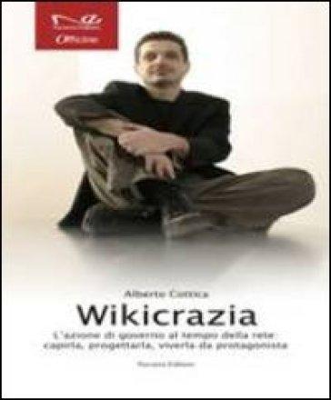 Wikicrazia. L'azione di governo al tempo della rete. Capirla, progettarla, viverla da protagonista - Alberto Cottica |
