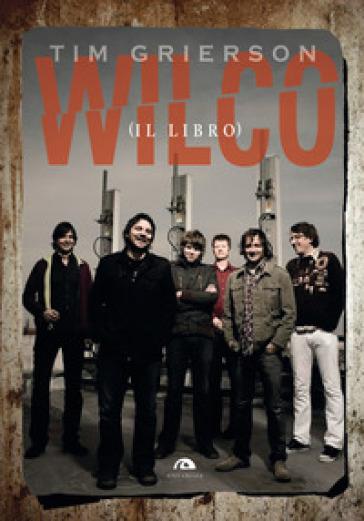 Wilco (il libro) - Tim Grierson |