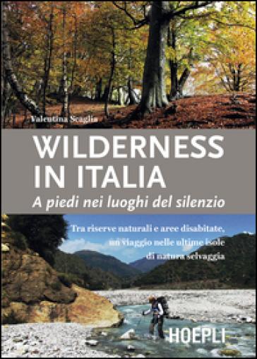 Wilderness in Italia. A piedi nei luoghi del silenzio - Valentina Scaglia pdf epub