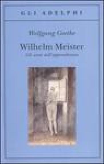 Wilhelm Meister-Gli anni dell'apprendistato - Johann Wolfgang Goethe   Kritjur.org