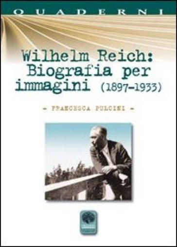 Wilhelm Reich. Biografia per immagini (1897-1933) - Francesca Pulcini | Kritjur.org