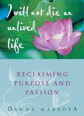 I Will Not Live An Unlived Life: Reclaiming Passion And Purpose