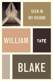 William Blake: Seen in My Visions: A Descriptive Catalogue of Pictures