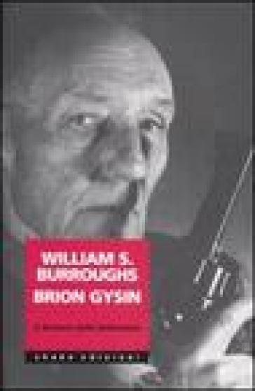 William Burroughs Brion Gysin. Il demone della letteratura - Giancarlo Carlotti |