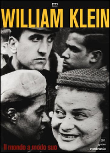 William Klein. Il mondo a modo suo. Catalogo della mostra (Milano, 17 giugno-11 settembre 2016). Ediz. illustrata - V. De Rossi |