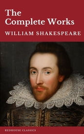 William Shakespeare The Complete Works (37 plays, 160 sonnets and 5 Poetry Books With Active Table of Contents)
