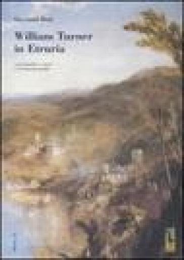 William Turner in Etruria. Con 8 quadri a colori e 23 bozzetti inediti - Giovanni Buzi   Ericsfund.org