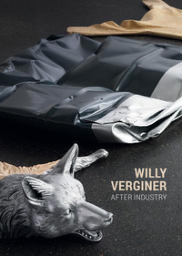 Willy Verginer. After industry. Catalogo della mostra (Monza, 8 ottobre-4 novembre 2017). Ediz. italiana e inglese - R. Minardi   Jonathanterrington.com