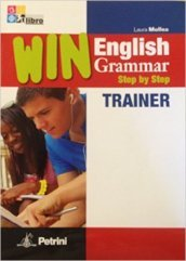 Win English grammar step by step. Trainer. Per le Scuole superiori