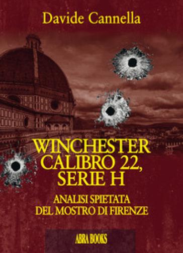 Winchester calibro 22, serie h. Analisi spietata del mostro di Firenze - Davide Cannella   Ericsfund.org