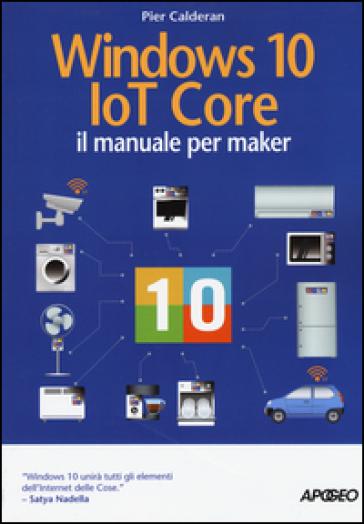 Windows 10 IoT core. Il manuale per maker - Pier Calderan   Thecosgala.com