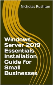 Windows Server 2019 Essentials Installation Guide for Small Businesses