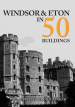 Windsor & Eton in 50 Buildings