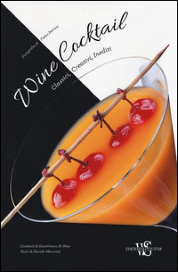 Wine cocktail. Classici, creativi, inediti - Gianfranco Di Niso |