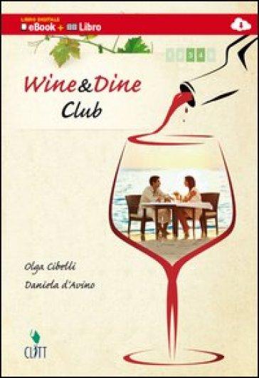 Wine & dine club. Per le Scuole superiori. Con e-book. Con espansione online - Olga Cibelli | Ericsfund.org