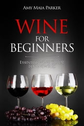 Wine for Beginners: Essential Wine Guide For Newbies