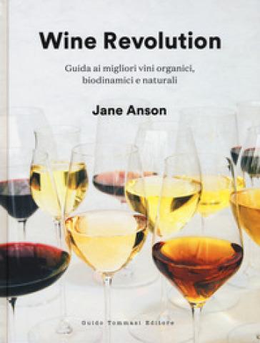 Wine revolution. Guida ai migliori vini organici, biodinamici e naturali. Ediz. illustrata - Jane Anson   Rochesterscifianimecon.com