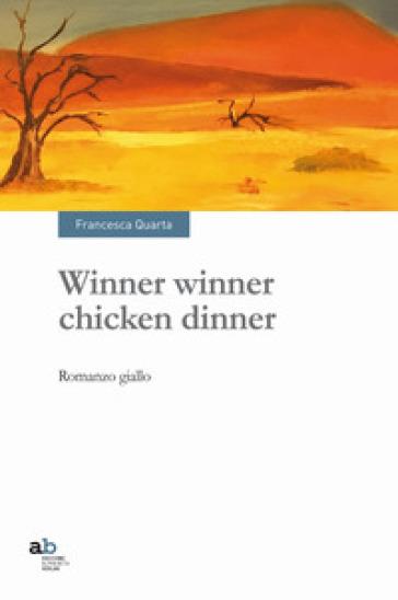 Winner winner chicken dinner - Francesca Quarta |