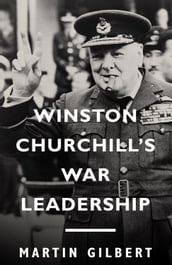 Winston Churchill s War Leadership