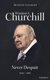 Winston S. Churchill: Never Despair, 1945-1965