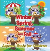 Winter, Spring, Summer and Fall: Seasons Books for Children