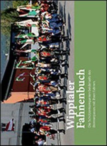 Wipptaler Fahnenbuch. Die Schutzenkompanien beiderseits des Brennerpasses mit ihren Fahnen - Otto Sarnthein |