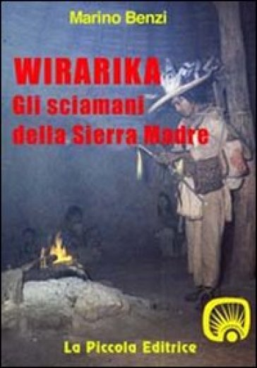 Wirarika. Gli sciamani della Sierra Madre - Marino Benzi |