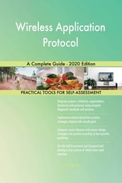 Wireless Application Protocol A Complete Guide - 2020 Edition