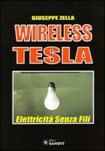 Wireless Tesla. Elettricità senza fili - Giuseppe Zella | Jonathanterrington.com