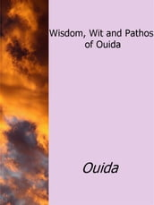 Wisdom, Wit and Pathos of Ouida