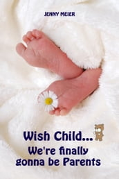 Wish Child...We re finally gonna be Parents