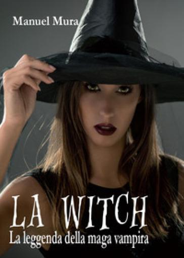 La Witch. La leggenda della maga vampira - Manuel Mura |