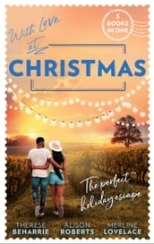 With Love At Christmas: Her Festive Flirtation / From Venice with Love / Callie s Christmas Wish