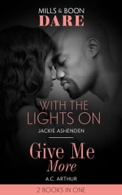 With The Lights On / Give Me More: With the Lights On / Give Me More (Mills & Boon Dare)