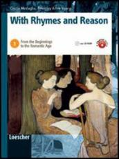 With rhymes and reason. Per le Scuole superiori. Con espansione online. 1: From the beginnings to the Romantic age