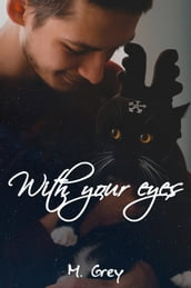 With your eyes