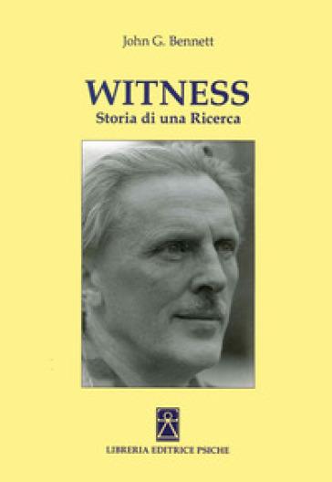 Witness. Storia di una ricerca - John G. Bennet |