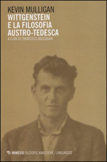 Wittgenstein e la filosofia austro-tedesca - Kevin Mulligan |