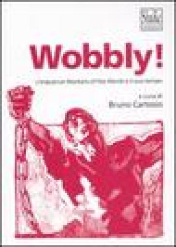 Wobbly! L'Industrial Workers of the World e il suo tempo